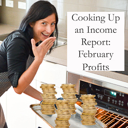 Cooking Up an Income: February Profits