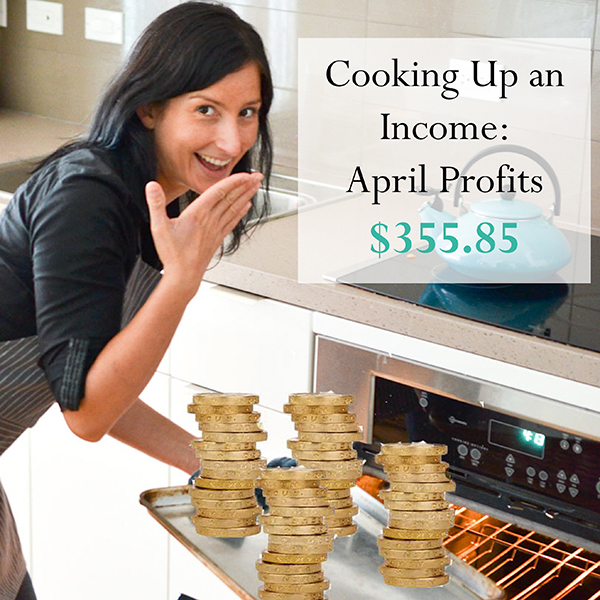 Cooking Up an Income – April's Profits