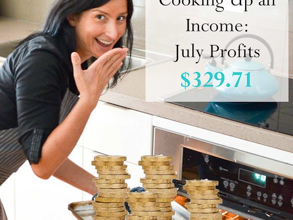 Cooking Up an Income - July Profits