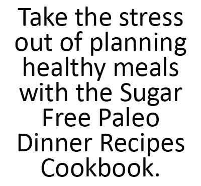"""A picture that says, """"Take the stress out of planning healthy meals with the Sugar Free Paleo Dinner Recipes Cookbook."""""""